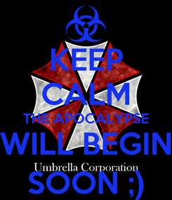 Poster: KEEP CALM THE APOCALYPSE WILL BEGIN SOON ;)