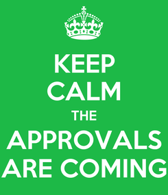 Poster: KEEP CALM THE APPROVALS ARE COMING