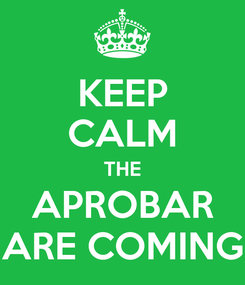 Poster: KEEP CALM THE APROBAR ARE COMING