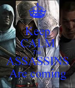 Poster: Keep CALM The  ASSASSINS Are coming