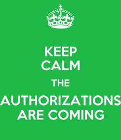 Poster: KEEP CALM THE AUTHORIZATIONS ARE COMING