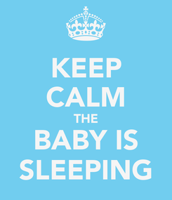 Poster: KEEP CALM THE BABY IS SLEEPING