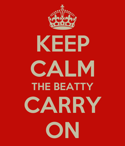 Poster: KEEP CALM THE BEATTY CARRY ON