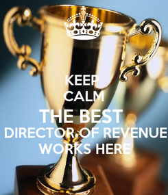 Poster: KEEP  CALM THE BEST  DIRECTOR OF REVENUE WORKS HERE