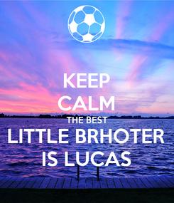 Poster: KEEP CALM THE BEST LITTLE BRHOTER IS LUCAS