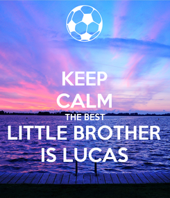 Poster: KEEP CALM THE BEST LITTLE BROTHER IS LUCAS