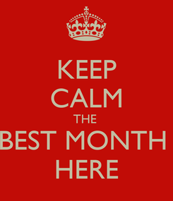 Poster: KEEP CALM THE  BEST MONTH  HERE
