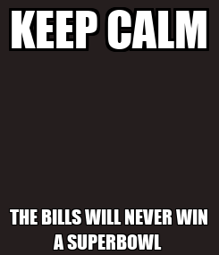 Poster: KEEP CALM THE BILLS WILL NEVER WIN A SUPERBOWL