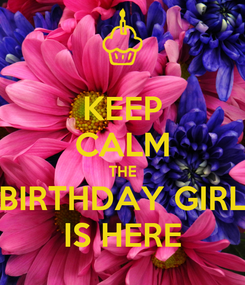 Poster: KEEP CALM THE BIRTHDAY GIRL IS HERE