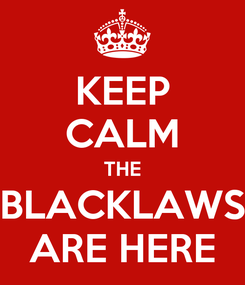 Poster: KEEP CALM THE BLACKLAWS ARE HERE