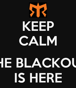 Poster: KEEP CALM  THE BLACKOUT IS HERE