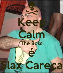 Poster: Keep Calm The Boss é Slax Careca