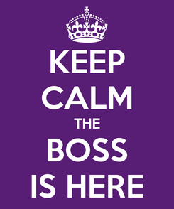 Poster: KEEP CALM THE BOSS IS HERE