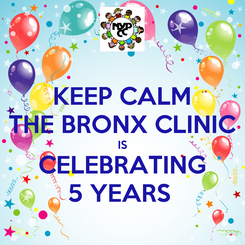 Poster: KEEP CALM THE BRONX CLINIC IS CELEBRATING 5 YEARS