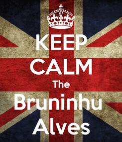 Poster: KEEP CALM The Bruninhu  Alves