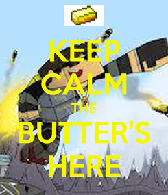 Poster: KEEP CALM THE BUTTER'S HERE