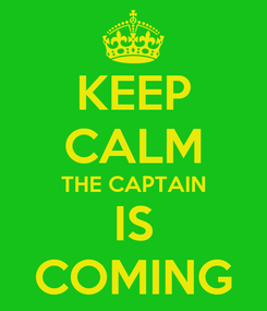 Poster: KEEP CALM THE CAPTAIN IS COMING
