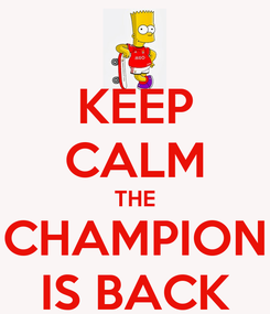 Poster: KEEP CALM THE CHAMPION IS BACK