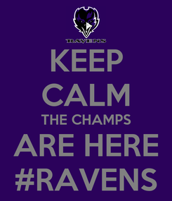 Poster: KEEP CALM THE CHAMPS ARE HERE #RAVENS