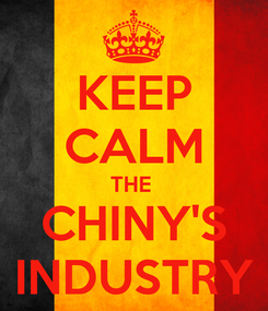 Poster: KEEP CALM THE  CHINY'S INDUSTRY