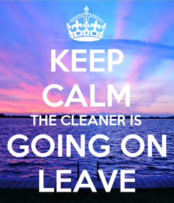 Poster: KEEP CALM THE CLEANER IS GOING ON LEAVE