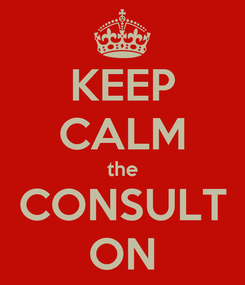 Poster: KEEP CALM the CONSULT ON