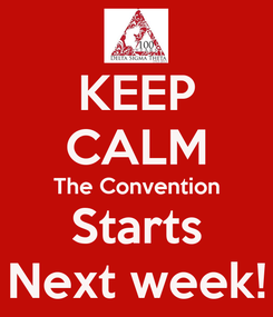 Poster: KEEP CALM The Convention Starts Next week!