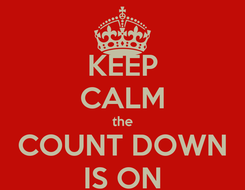 Poster: KEEP CALM the COUNT DOWN IS ON