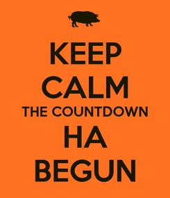 Poster: KEEP CALM THE COUNTDOWN HA BEGUN