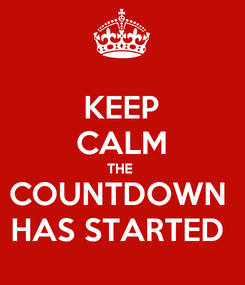 Poster: KEEP CALM THE  COUNTDOWN  HAS STARTED