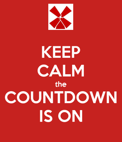 Poster: KEEP CALM the COUNTDOWN IS ON