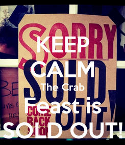 Poster: KEEP CALM The Crab Feast is SOLD OUT!