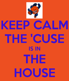 Poster: KEEP CALM THE 'CUSE IS IN THE HOUSE