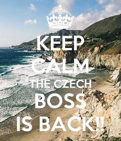 Poster: KEEP CALM THE CZECH BOSS IS BACK!!