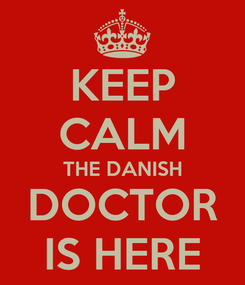 Poster: KEEP CALM THE DANISH DOCTOR IS HERE