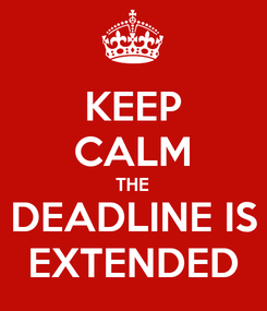 Poster: KEEP CALM THE DEADLINE IS EXTENDED