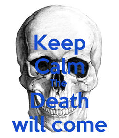 Poster: Keep Calm The  Death will come