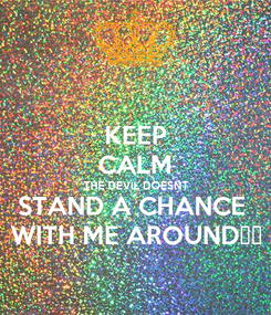 Poster: KEEP CALM THE DEVIL DOESNT STAND A CHANCE  WITH ME AROUND🙌🙏