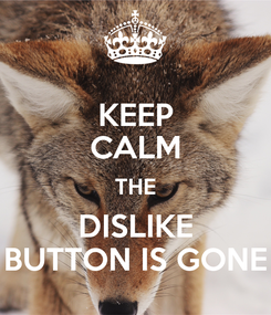 Poster: KEEP CALM THE DISLIKE BUTTON IS GONE