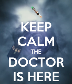 Poster: KEEP CALM THE DOCTOR IS HERE
