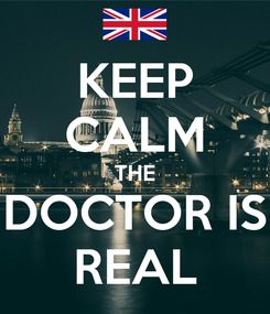 Poster: KEEP CALM THE DOCTOR IS REAL