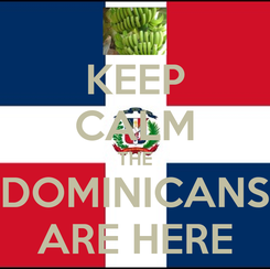 Poster: KEEP CALM THE DOMINICANS ARE HERE