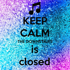 Poster: KEEP CALM THE DOWNSTAIRS is closed
