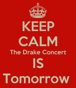 Poster: KEEP CALM The Drake Concert IS Tomorrow