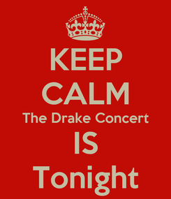 Poster: KEEP CALM The Drake Concert IS Tonight