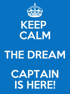Poster: KEEP  CALM THE DREAM CAPTAIN IS HERE!