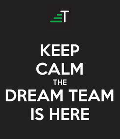 Poster: KEEP CALM THE DREAM TEAM IS HERE