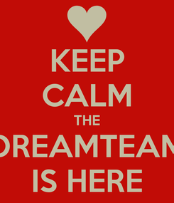 Poster: KEEP CALM THE DREAMTEAM IS HERE
