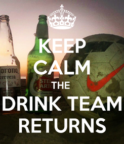 Poster: KEEP CALM THE  DRINK TEAM RETURNS