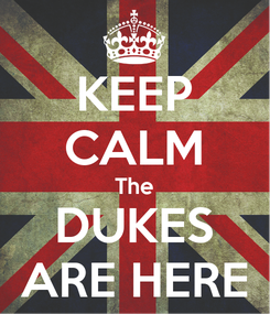 Poster: KEEP CALM The DUKES ARE HERE